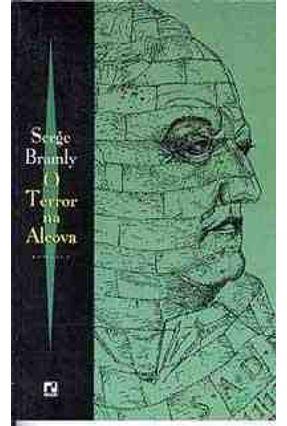 O Terror na Alcova - Bramly,Serge | Hoshan.org