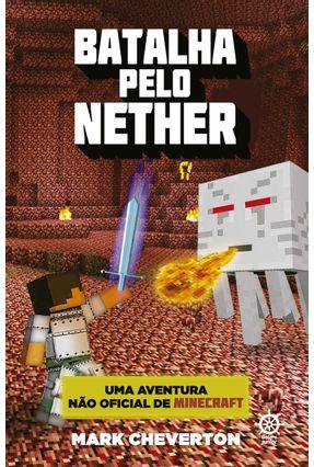 Batalha Pelo Nether - Uma Aventura Não Oficial De Minecraft - Vol. 2 - Cheverton,Mark pdf epub