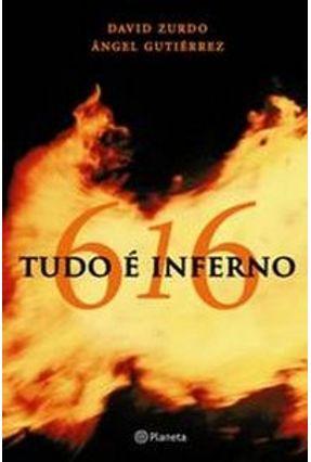 616 - Tudo É Inferno