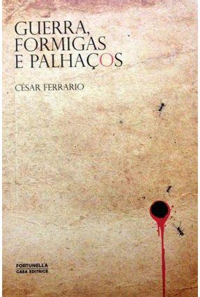 Guerra, Formigas e Palhaços - Ferrario,César pdf epub