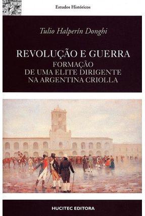 Revoluçao e Guerra - Formaçao de Uma Elite Dirigente na Argentina Criolla - Donghi,Tulio Halperin | Tagrny.org