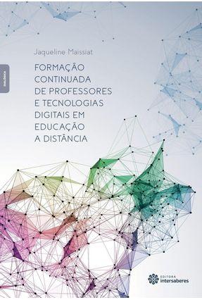 Formação Continuada De Professores E Tecnologias Digitais Em Educação A Distância - Maissiat,Jaqueline pdf epub