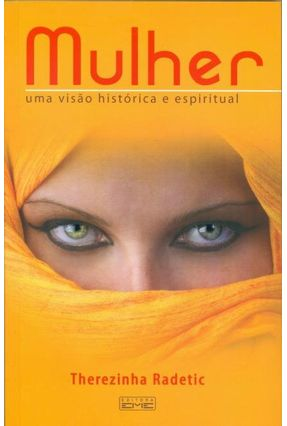 Mulher - Uma Visão Histórica e Espiritual - Radetic,Therezinha | Tagrny.org