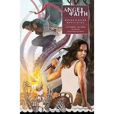 Angel & Faith - Angel And Faith: Season Ten Volume 1: Where The River Meets The Sea
