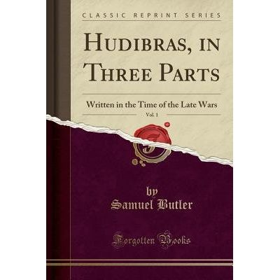 Hudibras, In Three Parts, Vol. 1 - Written In The Time Of The Late Wars (Classic Reprint)