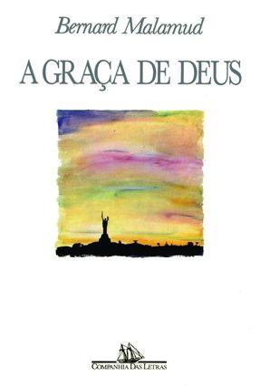 A Graça De Deus - Malamud,Bernard | Tagrny.org