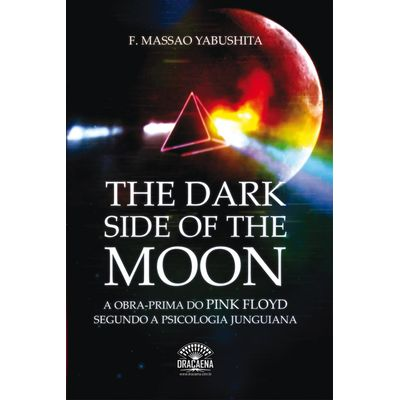 The Dark Side Of The Moon - a Obra Prima do Pink Floyd Segundo a Psicologia Junguiana