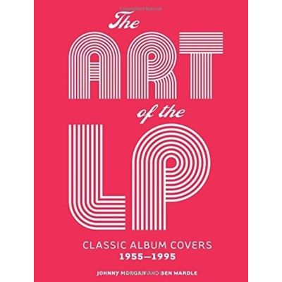 The Art Of The LP - Classic Album Covers 1955 - 1995