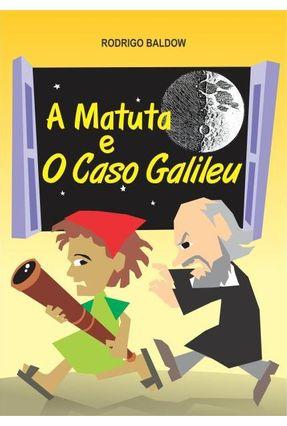 A Matuta e o Caso Galileu - Baldow,Rodrigo | Hoshan.org