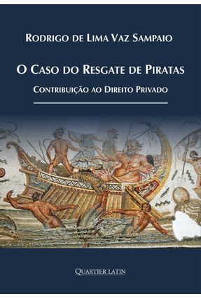 O Caso do Resgate De Piratas Contribuição Ao Direito Privado - Editora Atlantico Pacifico | Tagrny.org