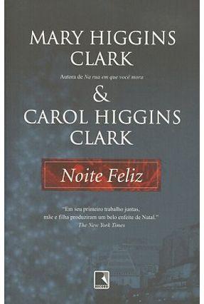 Noite Feliz - HIGGINS CLARK ,MARY Clark,Carol Higgins | Tagrny.org