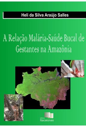 A Relação Malária-Saúde Bucal de Gestantes na Amazônia - Salles,Heli Da Silva Araújo pdf epub