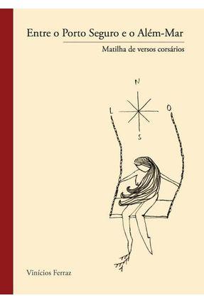 Entre o Porto Seguro e o Além-Mar - Matilha de Versos Corsários - Ferraz,Vinicios | Hoshan.org