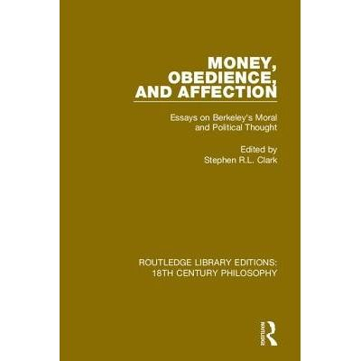 Money, Obedience, And Affection - Essays On Berkeley's Moral And Political Thought