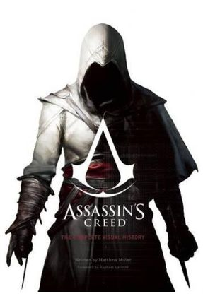 Assassin's Creed - The Complete Visual History - Miller,Matthew | Tagrny.org