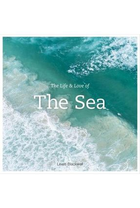 The Life And Love Of The Sea - Blackwell,Lewis | Tagrny.org