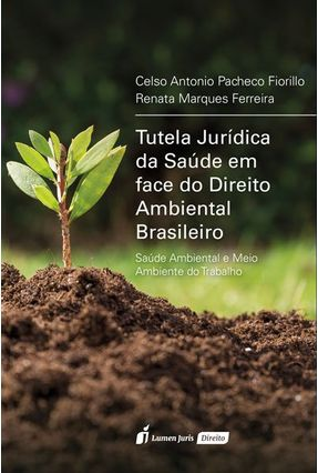 Tutela Jurídica da Saúde Em Face do Direito Ambiental Brasileiro - Ferreira,Renata Marques Fiorilo,Celso Antônio Pacheco | Tagrny.org