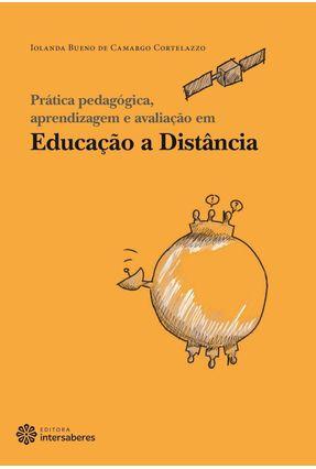 Prática Pedagógica, Aprendizagem E Avaliação Em Educação A Distância - Cortelazzo,Iolanda Bueno de Camargo pdf epub