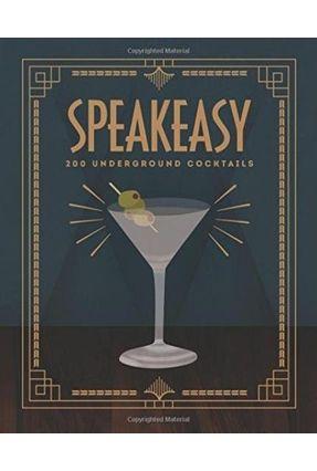 Speakeasy - 200 Underground Cocktails - Roff,Benny | Nisrs.org