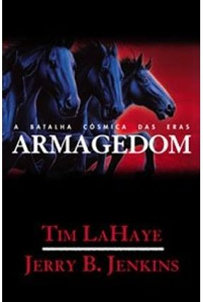 Armagedom - A Batalha Cósmica das Eras - Série Deixados P/ Trás Vol.11 - Haye,Tim La Jenkins,Jerry B. | Tagrny.org