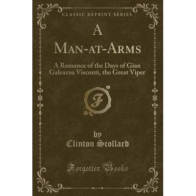 A Man-At-Arms - A Romance Of The Days Of Gian Galeazzo Visconti, The Great Viper (Classic Reprint)