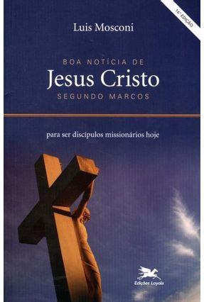 Evangelho de Jesus Cristo Segundo Marcos - 16ª Ed. 2012 - Mosconi,Luigi pdf epub