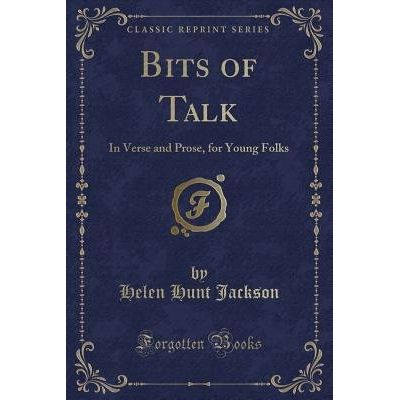 Bits Of Talk - In Verse And Prose, For Young Folks (Classic Reprint)