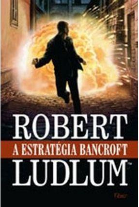 A Estratégia Bancroft - Ludlum,Robert | Hoshan.org