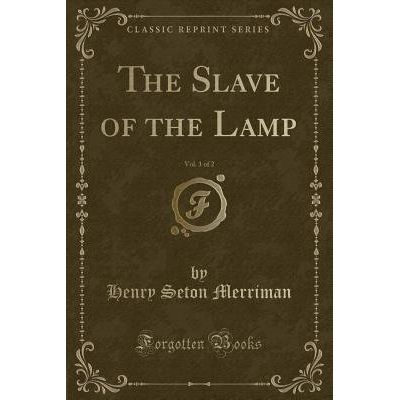 The Slave Of The Lamp, Vol. 1 Of 2 (Classic Reprint)