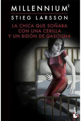 La Chica Que Soñaba Con Una Cerilla Y Un Bidón De Gasolina (Serie Millennium 2) - Larsson,Stieg   Tagrny.org