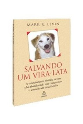 Salvando um Vira-lata - Levin,Mark R. | Hoshan.org