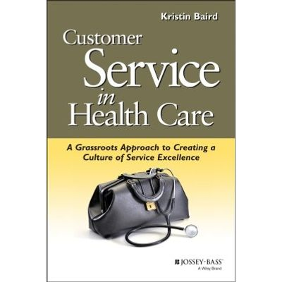 Customer Service in Health Care - A Grassroots Approach to Creating a Culture of Service Excellence