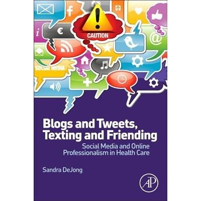 Blogs And Tweets, Texting And Friending - Social Media And Online Professionalism In Health Care