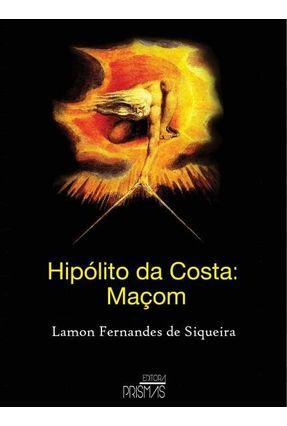 Hipólito da Costa - Maçom - Fernandes De Siqueira ,Lamon | Hoshan.org