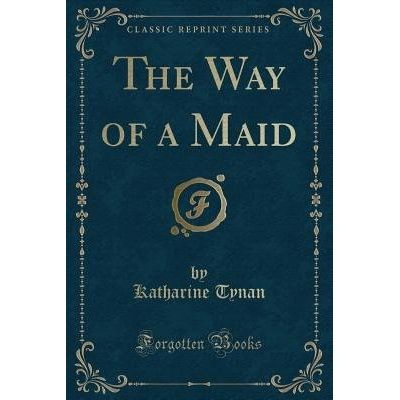 The Way Of A Maid (Classic Reprint)