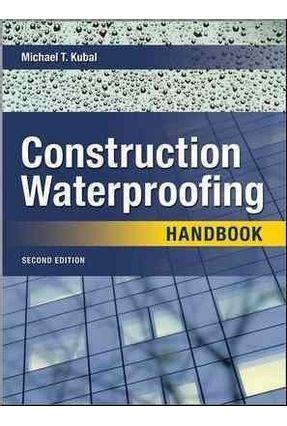 Construction Waterproofing Handbook - Kubal,Michael T. | Tagrny.org