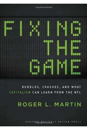 Fixing The Game - Bubbles, Crashes, And What Capitalism Can Learn From The NFL - Martin,Roger L. pdf epub
