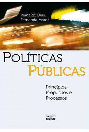 Políticas Públicas - Princípios, Propósitos e Processos - Dias,Reinaldo | Nisrs.org