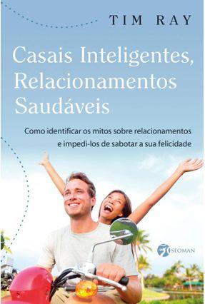 Casais Inteligentes, Relacionamentos Saudáveis - Ray,Tim   Tagrny.org