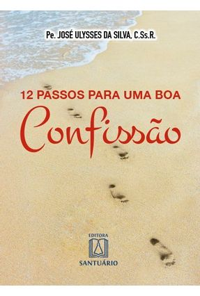 12 Passos Para Uma Boa Confissão - Silva,José Ulysees Da   Hoshan.org