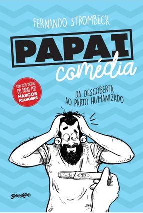Papai Comédia - da Descoberta ao Parto Humanizado - Strombeck ,Fernando pdf epub