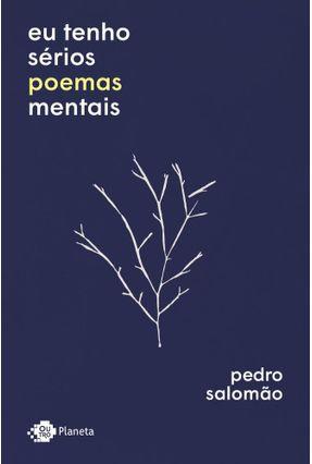 Eu Tenho Sérios Poemas Mentais - Salomão,Pedro | Hoshan.org