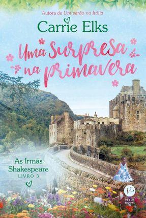 Uma Surpresa Na Primavera (Vol. 3 As Irmãs Shakespeare) - Elks,Carrie | Hoshan.org