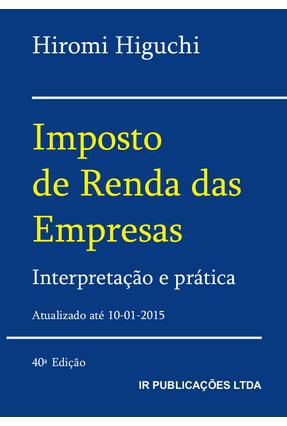Usado - Imposto de Renda Das Empresas - Interpretação e Prática - 40ª Ed. 2015