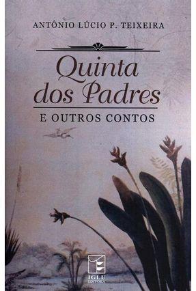 Quinta Dos Padres e Outros Contos - Teixeira  ,Antônio Lúcio P. | Hoshan.org