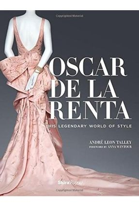 Oscar De La Renta - His Legendary World Of Style - Talley,Andre Leon | Hoshan.org