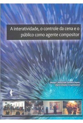 A Interatividade, o Controle da Cena e o Público Como Agente Compositor - Rauen,Margarida Gandara pdf epub