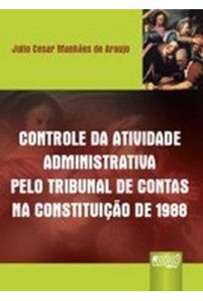 Controle da Atividade Administrativa Pelo Tribunal de Contas na Constituição de 1988 - Araujo,Julio Cesar Manhães de | Hoshan.org