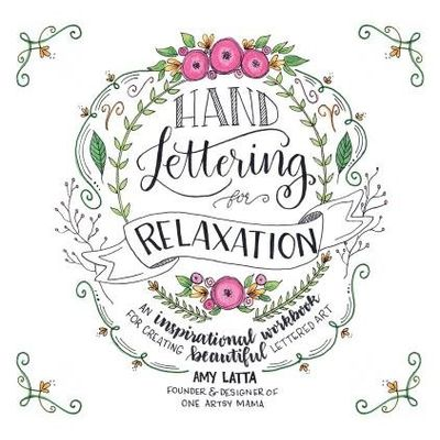 Hand Lettering For Relaxation - An Inspirational Workbook For Creating Beautiful Lettered Art