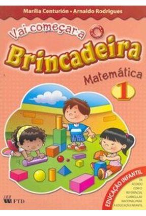 Vai Começar A Brincadeira - Matemática -  Educação Infantil 1